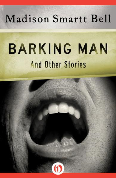 Barking Man: And Other Stories By: Madison Smartt Bell