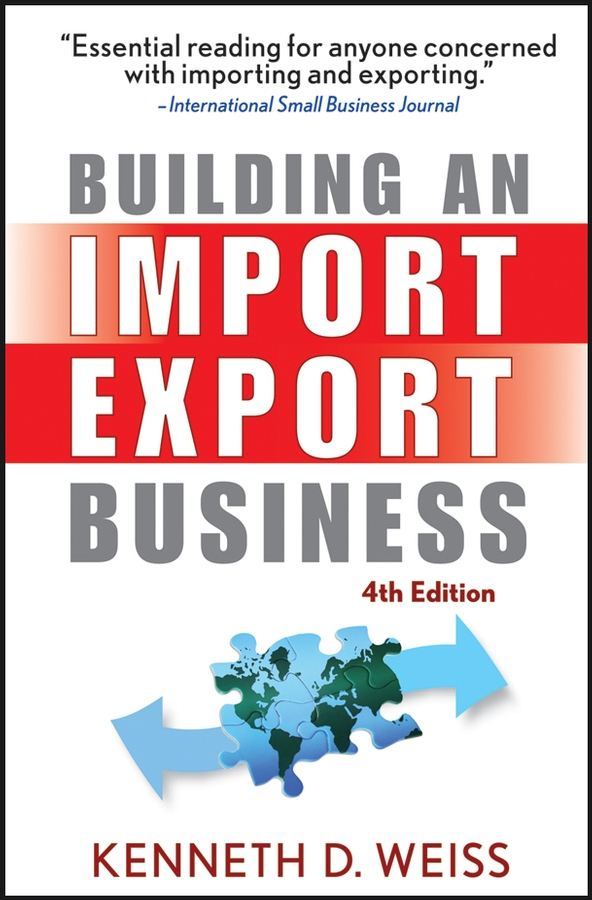 Building an Import / Export Business By: Kenneth D. Weiss