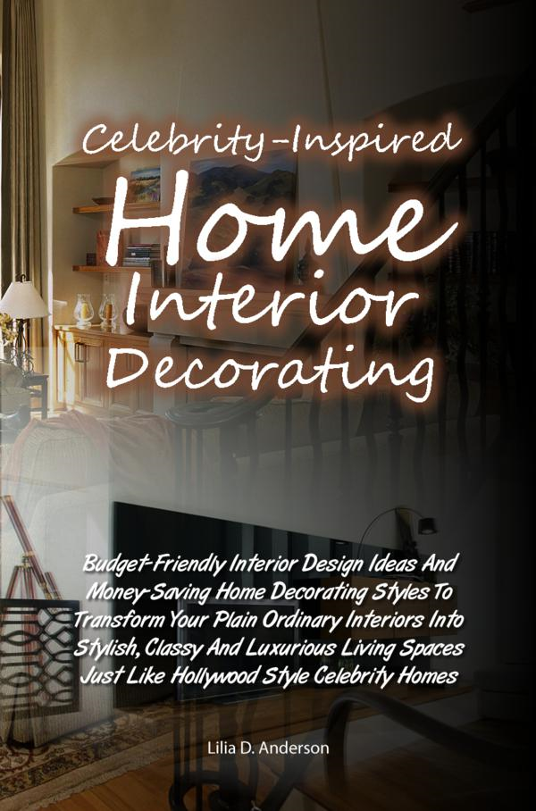 Celebrity-Inspired Home Interior Decorating By: Lilia D. Anderson