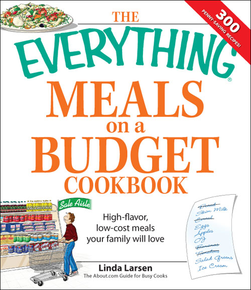 Everything Meals on a Budget Cookbook: High-flavor, low-cost meals your family will love By: Linda Larsen