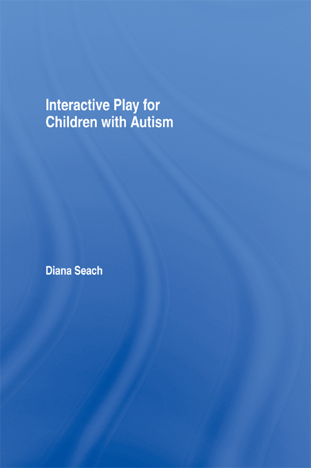 Interactive Play for Children with Autism By: Diana Seach