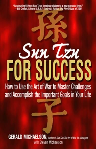 Sun Tzu For Success: How to Use the Art of War to Master Challenges and Accomplish the Important Goals in Your Life By: Gerald Michaelson,Steven Michaelson