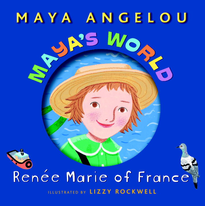 Maya's World: Renee Marie of France By: Maya Angelou,Lizzy Rockwell