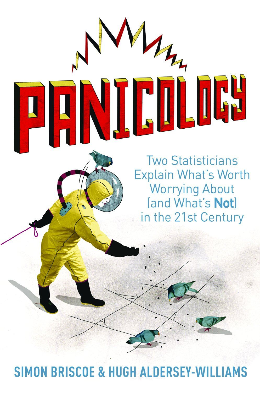 Panicology: Two Statisticians Explain What's Worth Worrying About (and What's Not) in the 21st Century