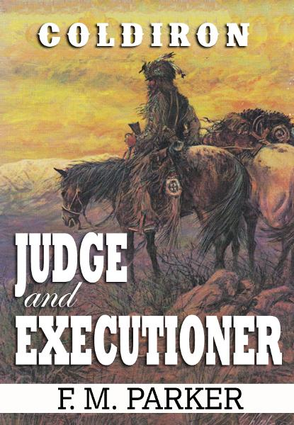 Coldiron: Judge and Executioner By: F.M. Parker