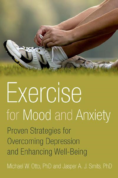 Exercise for Mood and Anxiety:Proven Strategies for Overcoming Depression and Enhancing Well-Being