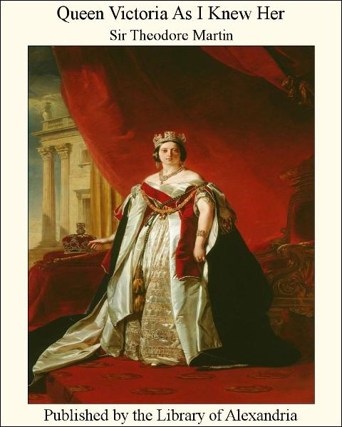 Queen Victoria As I Knew Her By: Sir Theodore Martin