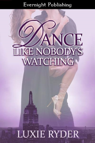 Dance Like Nobody's Watching By: Luxie Ryder