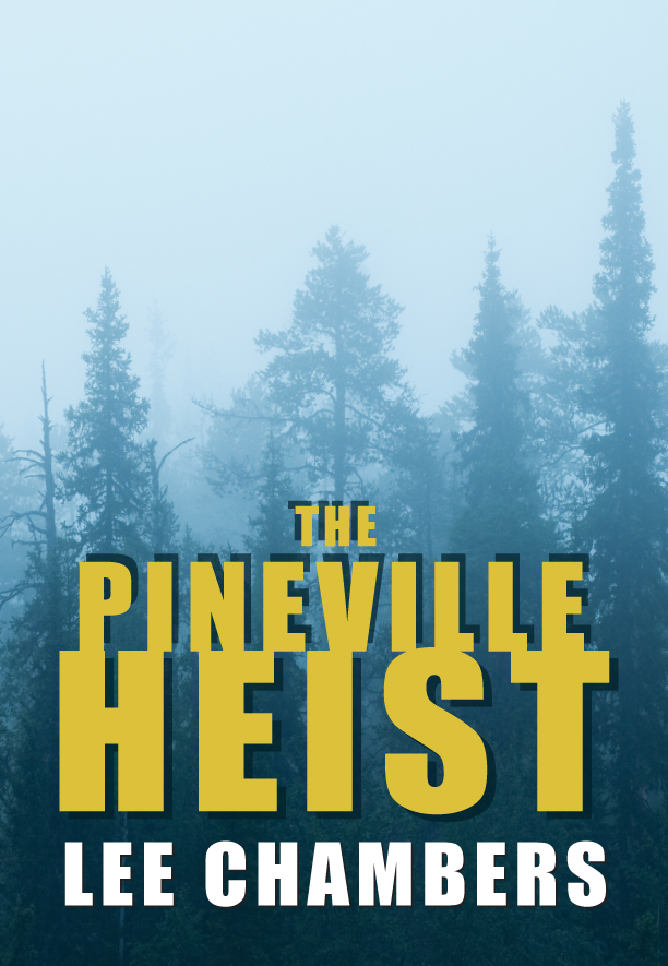 The Pineville Heist By: Lee Chambers