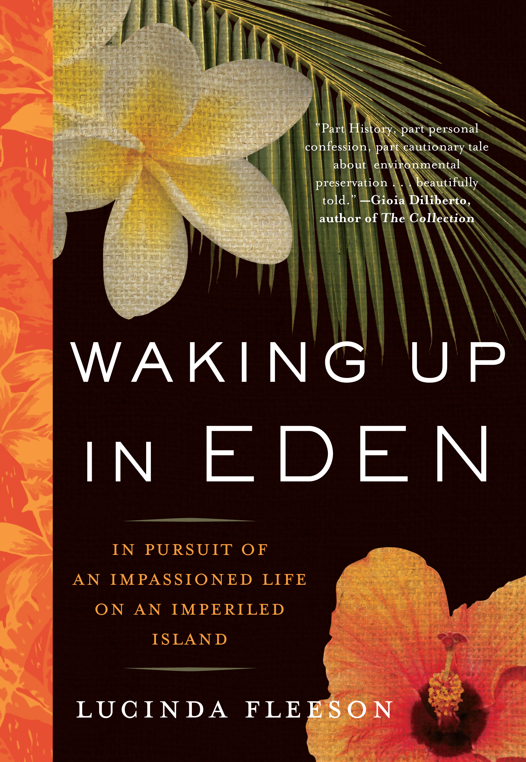 Waking Up in Eden: In Pursuit of an Impassioned Life on an Imperiled Island By: Lucinda Fleeson