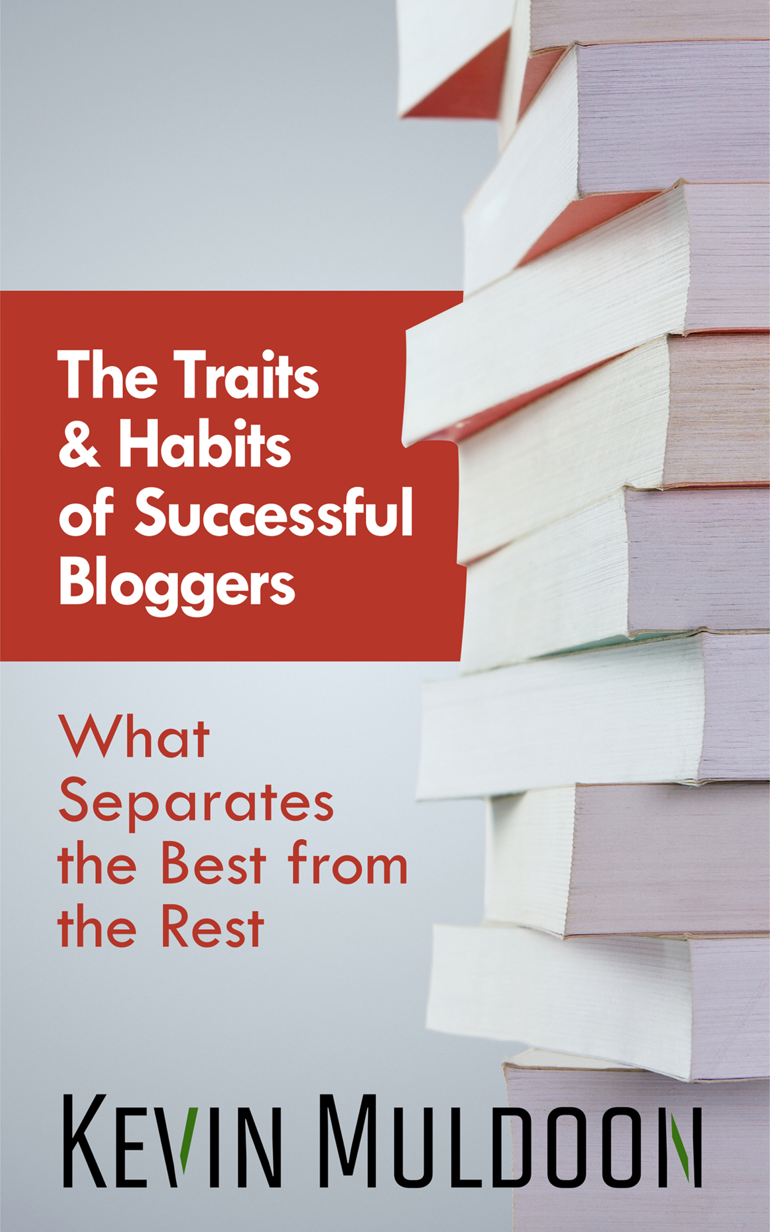 The Traits & Habits of Successful Bloggers By: Kevin Muldoon