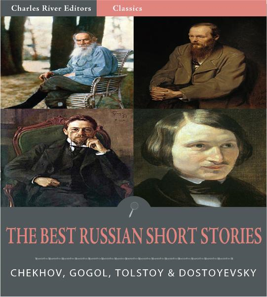 Timeless Classics: The Best Russian Short Stories (Illustrated) By: Anton Chekhov, Nikolai Gogol, Leo Tolstoy, and Fyodor Dostoyevsky