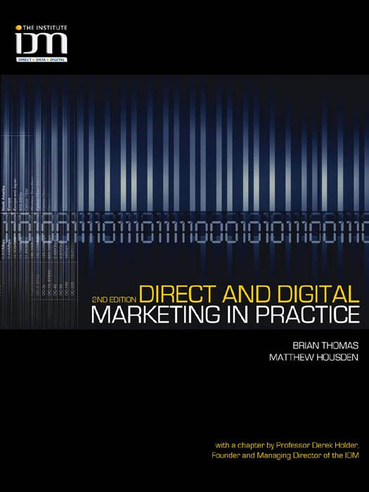 Direct and Digital Marketing in Practice By: Brian Thomas,Matthew Housden
