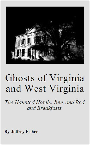 Ghosts of Virginia and West Virginia: The Haunted Hotels, Inns and Bed and Breakfasts
