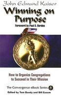 download Winning On Purpose: How To Organize Congregations to Succeed in Their Mission book