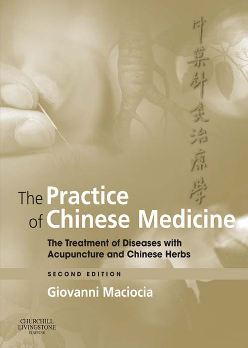 The Practice of Chinese Medicine The Treatment of Diseases with Acupuncture and Chinese Herbs