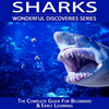 Sharks: The Complete Guide For Beginners & Early Learning: Wonderful Discoveries