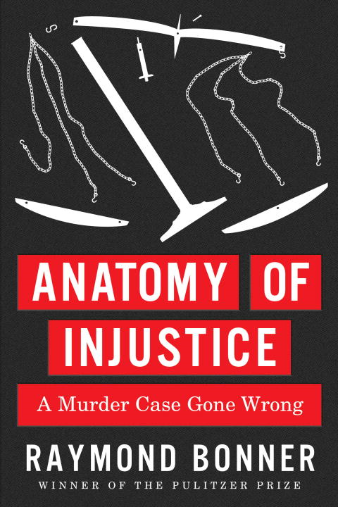 Anatomy of Injustice By: Raymond Bonner