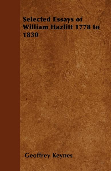 Selected Essays of William Hazlitt 1778 to 1830