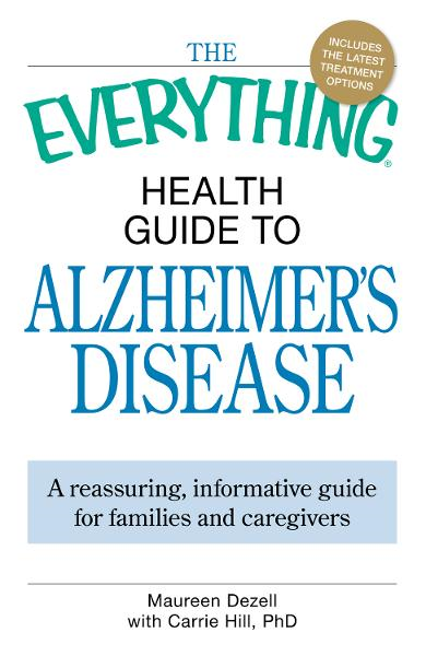The Everything Health Guide to Alzheimer's Disease: A reassuring, informative guide for families and caregivers