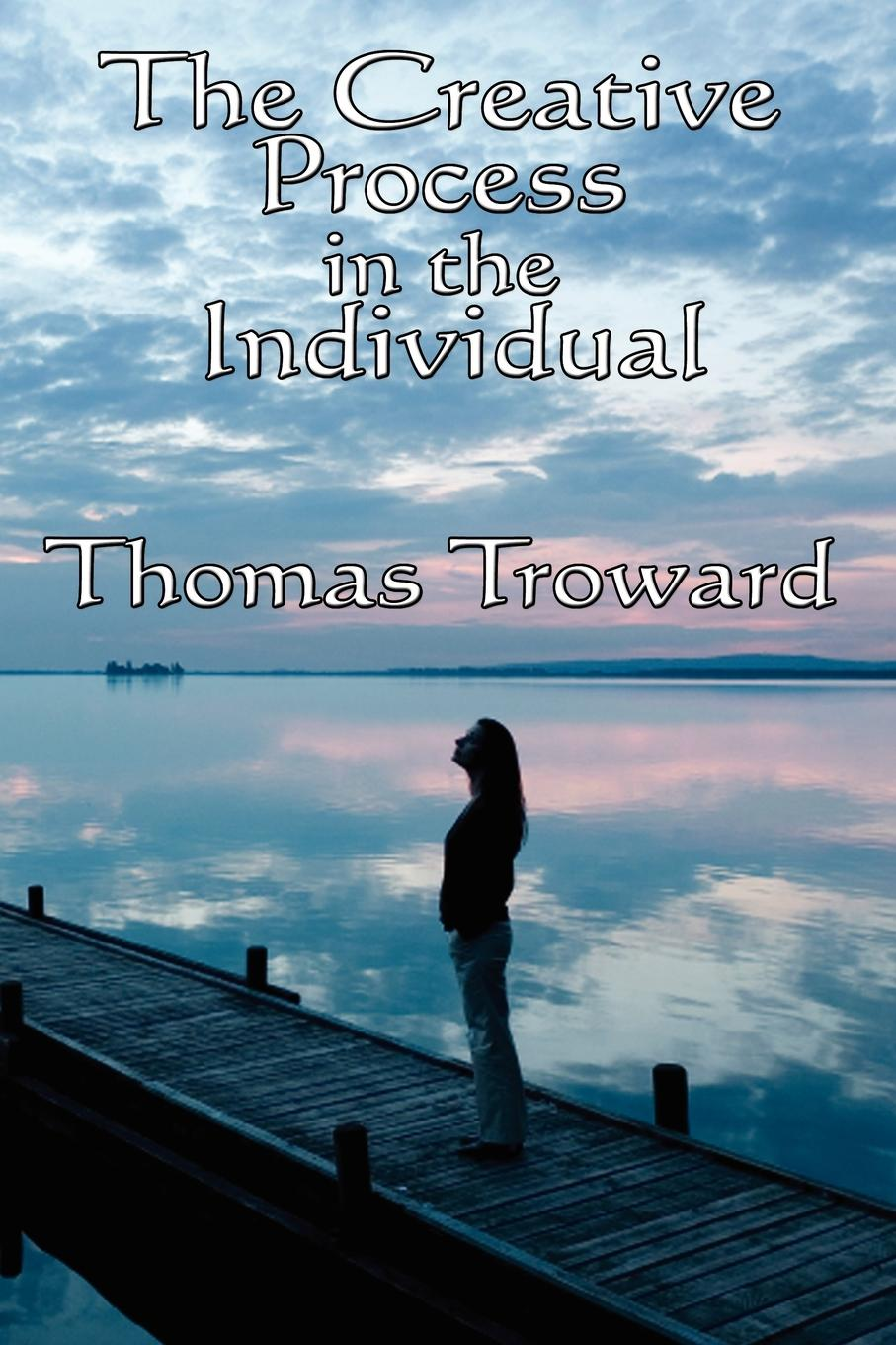 The Creative Process in the Individual By: Thomas Troward