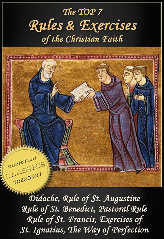 Top 7 Rules and Exercises of the Christian Faith: Didache, Rule of St Augustine, Rule of St Benedict, Book of Pastoral Rule, Rule of St Francis, Exercises of St Ignatius, Way of Perfection
