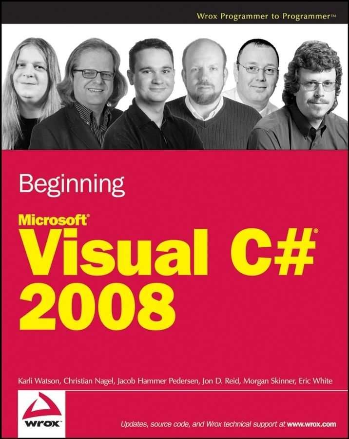 Beginning Microsoft Visual C# 2008 By: Christian Nagel,Eric White,Jacob Hammer Pedersen,Jon D. Reid,Karli Watson,Morgan Skinner