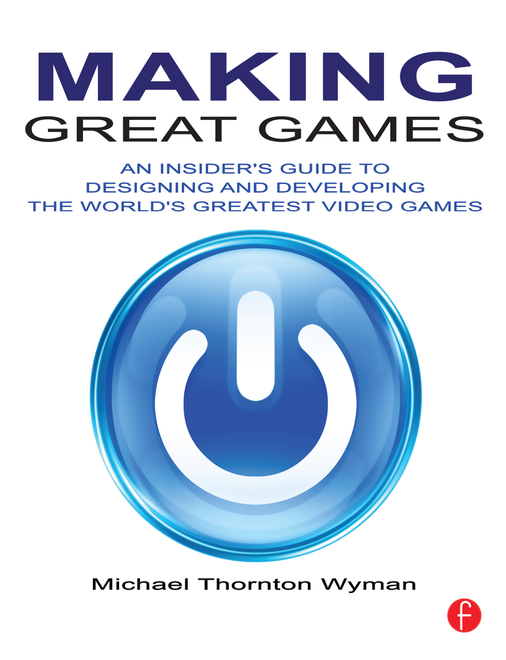 Making Great Games An Insider's Guide to Designing and Developing the World's Greatest Games