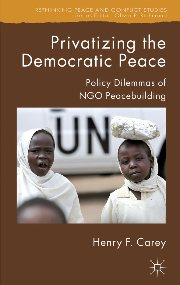 Privatizing the Democratic Peace Policy Dilemmas of NGO Peacebuilding