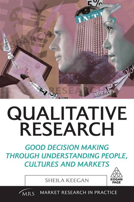 Qualitative Research: Good Decision Making Through Understanding People, Cultures and Markets By: Sheila Keegan