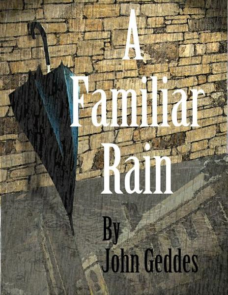 A Familiar Rain By: John Geddes
