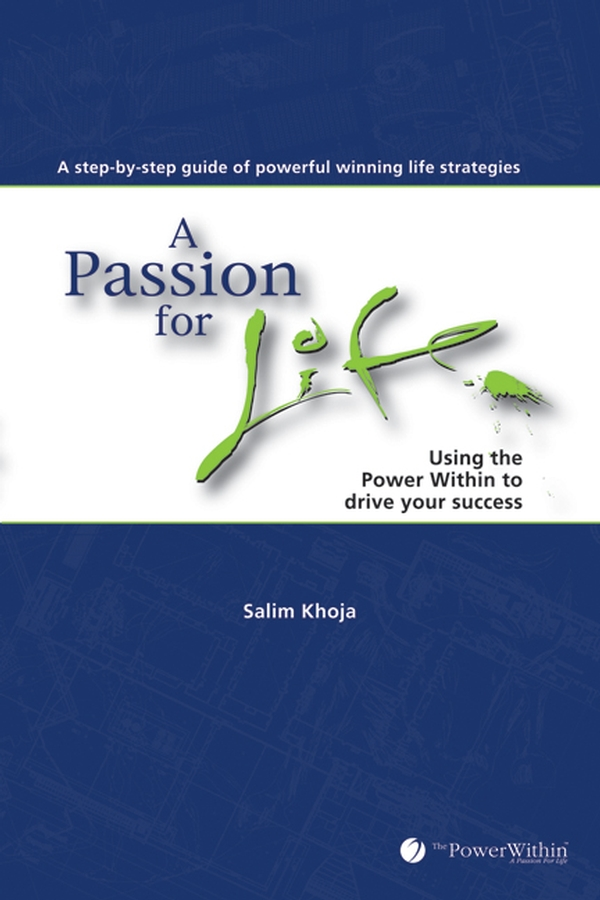 A Passion For Life By: Salim Khoja,The Power Within