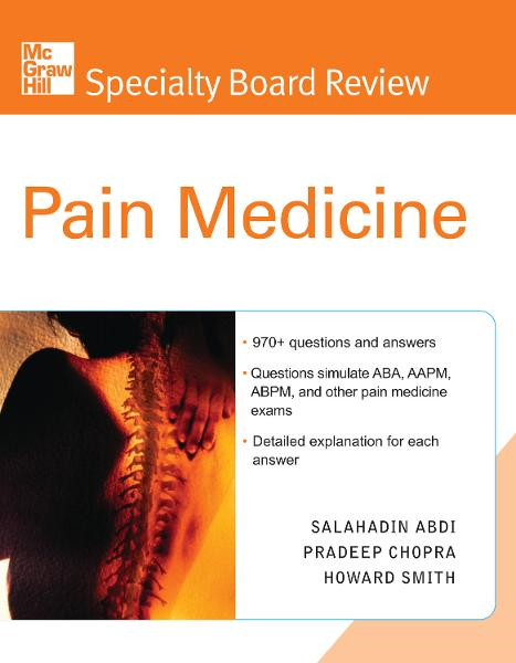 McGraw-Hill Specialty Board Review Pain Medicine By:  Howard Smith, Pradeep Chopra,Salahadin Abdi