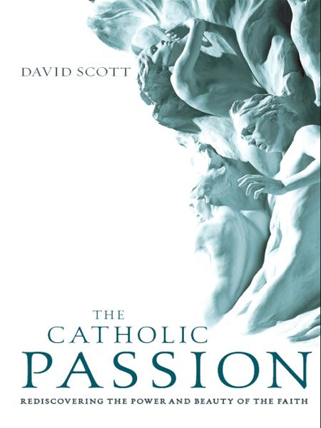 The Catholic Passion By: David Scott
