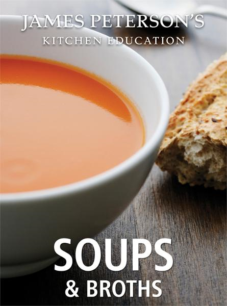 Soups and Broths: James Peterson's Kitchen Education