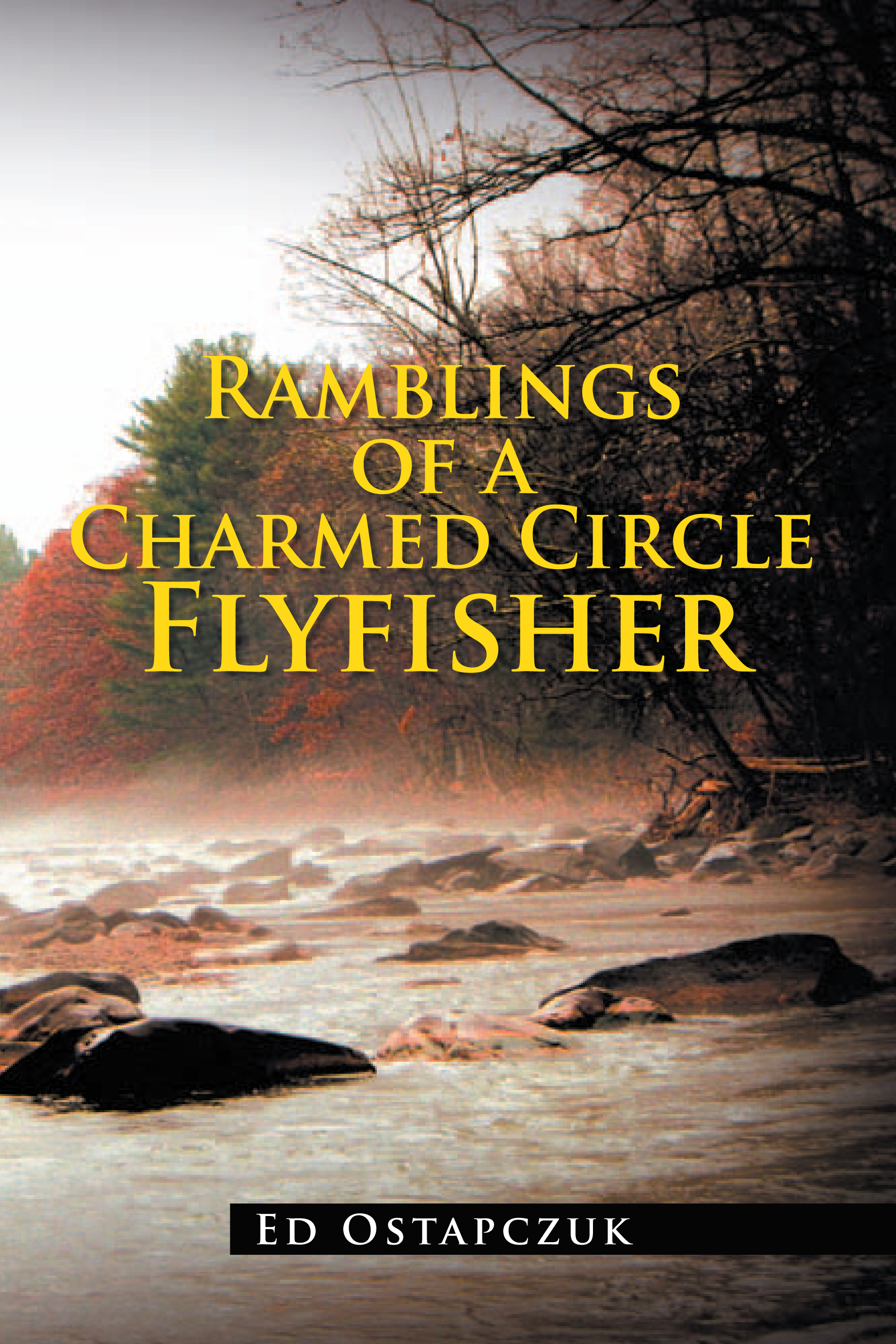 Ramblings of a Charmed Circle Flyfisher By: Ed Ostapczuk