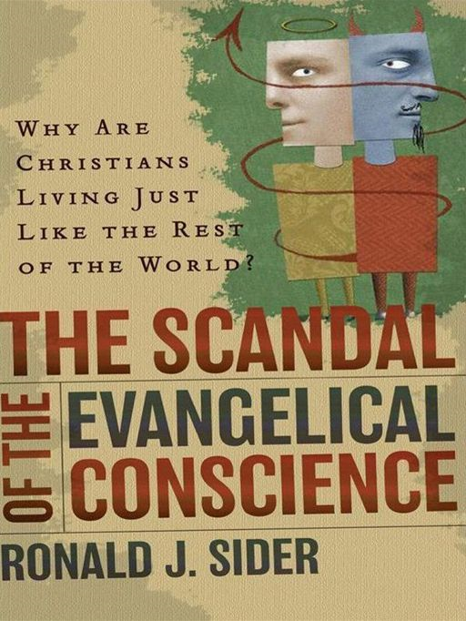 Scandal of the Evangelical Conscience, The By: Ronald J. Sider