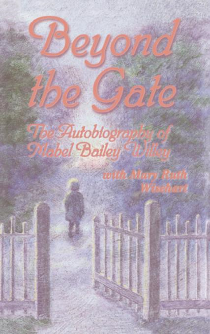 Beyond the Gate: The Autobiography of Mabel Bailey Willey