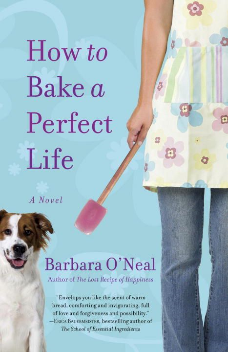 How to Bake a Perfect Life By: Barbara O'Neal