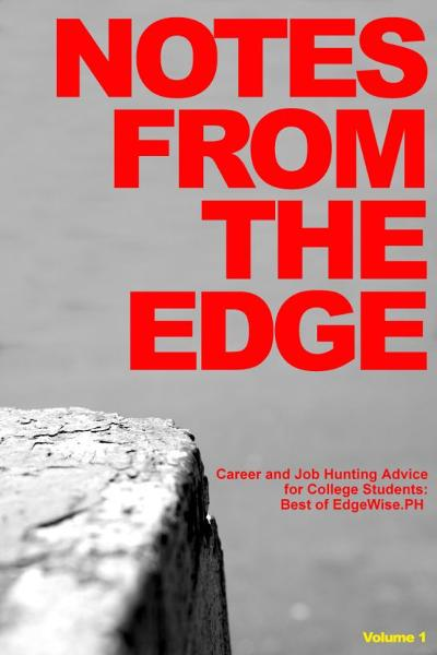Notes from the Edge: Career and Job Hunting Advice for College Students (Best of EdgeWise.PH Vol. 1)