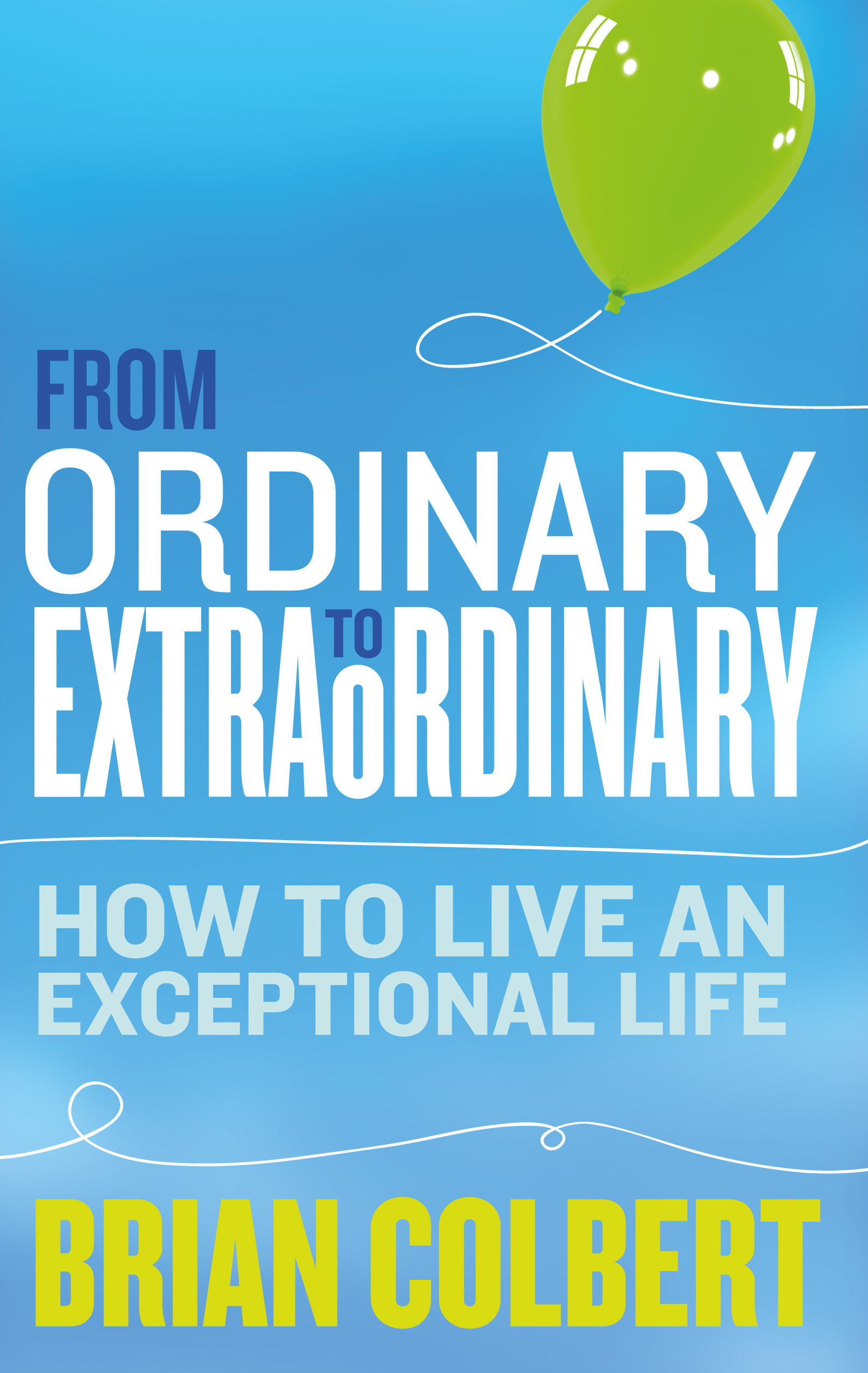 From Ordinary to Extraordinary : How to Live an Exceptional Life