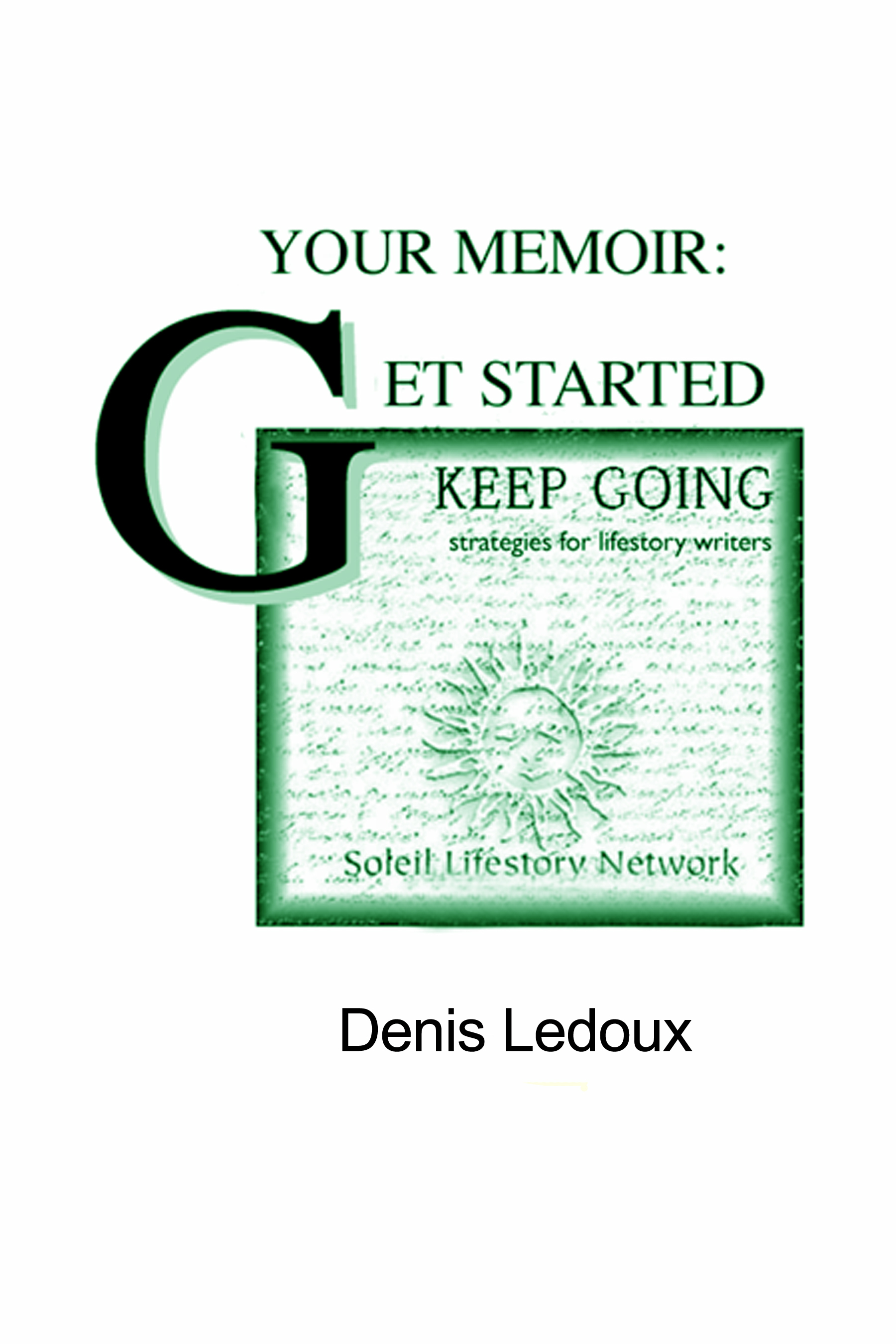 Your Memoir: Getting Started, Keeping Going By: Denis Ledoux