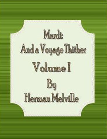 Mardi: and a Voyage Thither:  Volume I By: Herman Melville