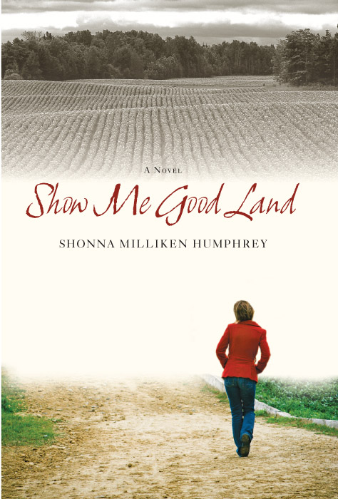 Show Me Good Land By: Shonna Milliken Humphrey
