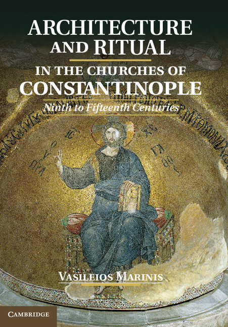 Architecture and Ritual in the Churches of Constantinople Ninth to Fifteenth Centuries