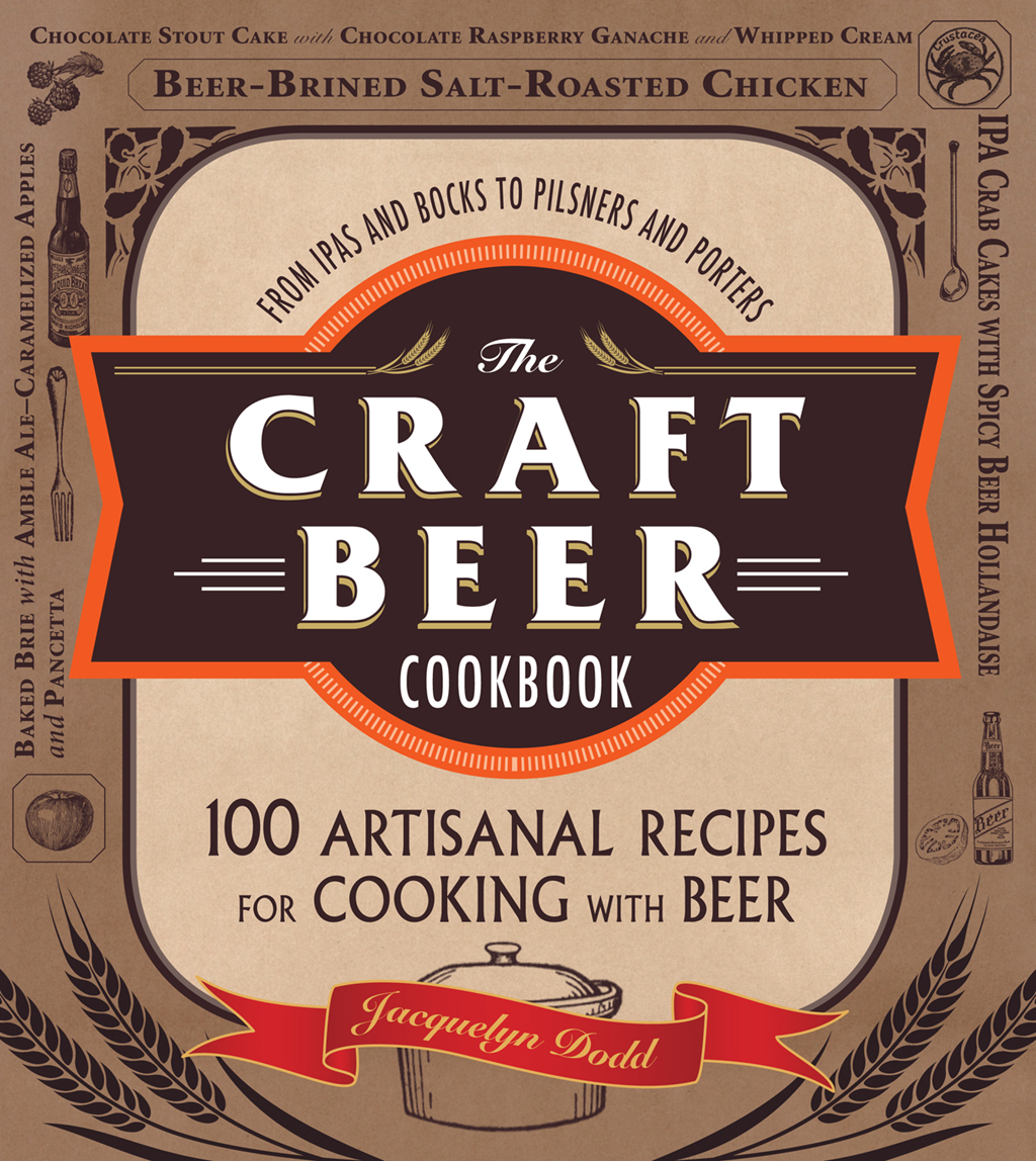 The Craft Beer Cookbook From IPAs and Bocks to Pilsners and Porters,  100 Artisanal Recipes for Cooking with Beer