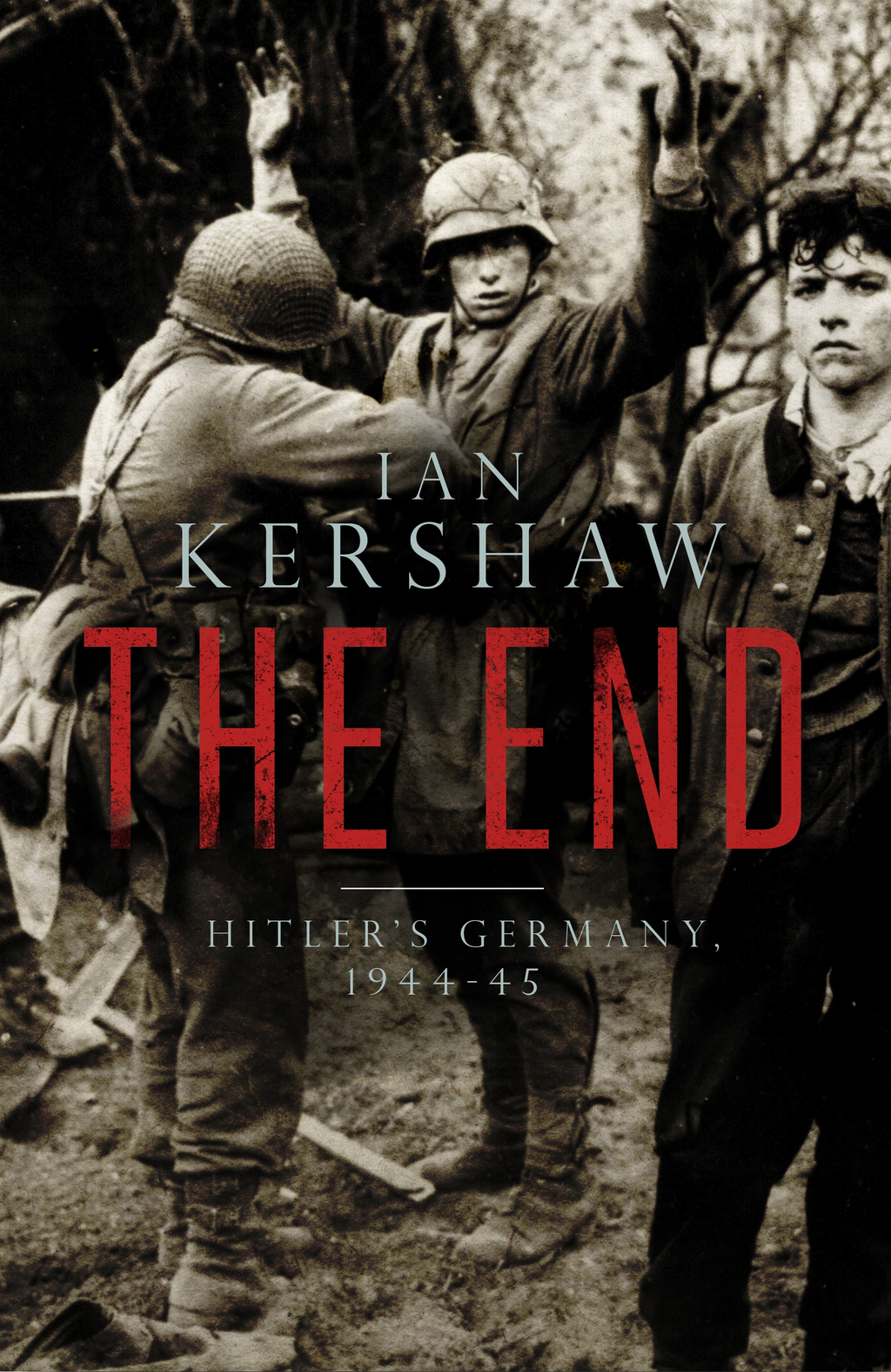 The End: Hitler's Germany, 1944-45 Hitler's Germany, 1944-45