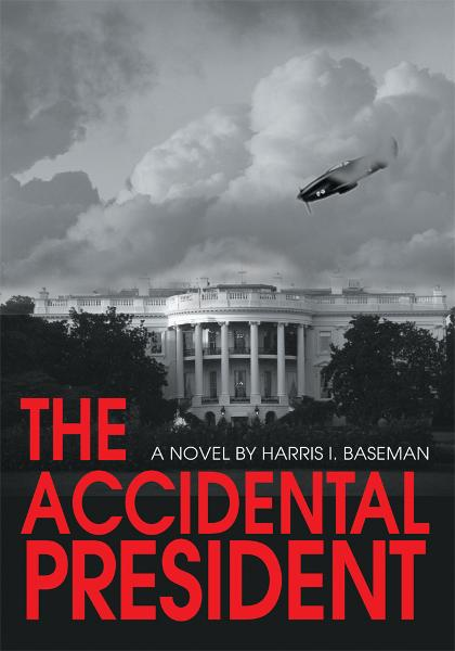 The Accidental President By: Harris Baseman