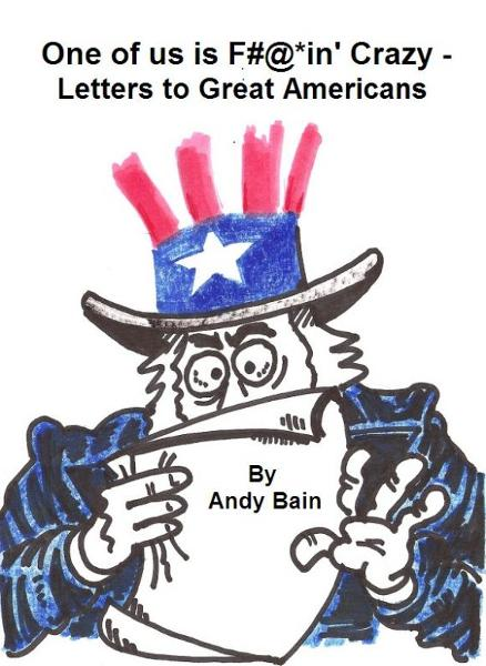 One of Us is F@#*in' Crazy: Letters to Great Americans