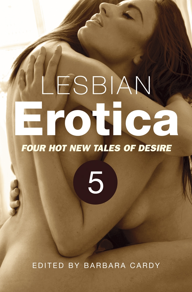 Lesbian Erotica,  Volume 5 Four great new stories